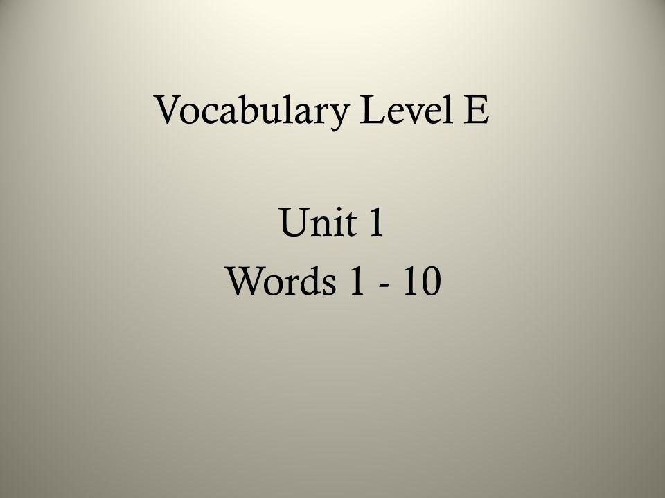 Vocabulary Level E Unit 1 Words 1 - 10