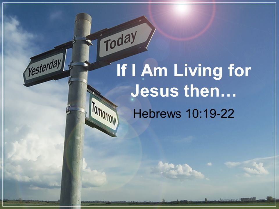 If I Am Living for Jesus then…