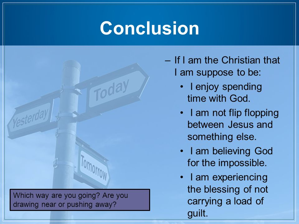 Conclusion If I am the Christian that I am suppose to be: