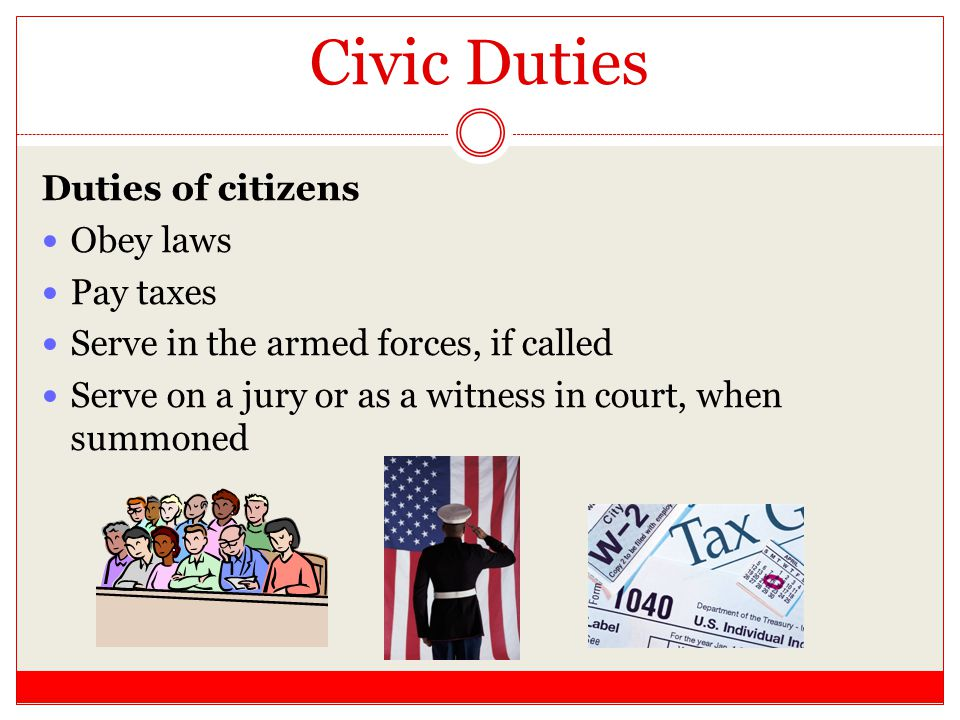 Civic Duties Duties of citizens Obey laws Pay taxes