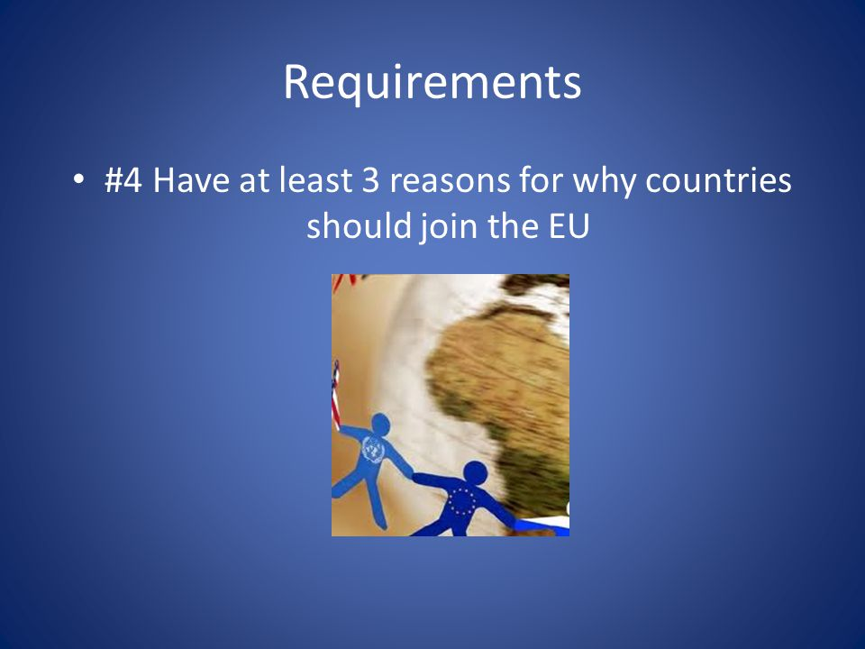 #4 Have at least 3 reasons for why countries should join the EU