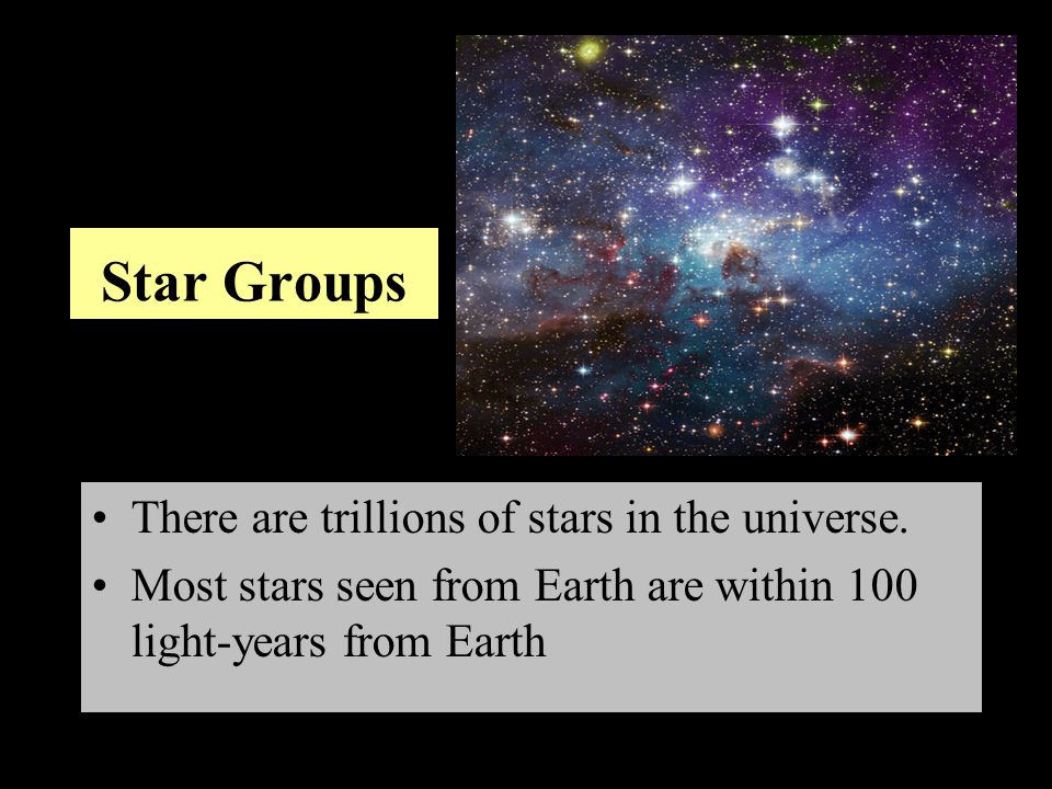 Star Groups There are trillions of stars in the universe.