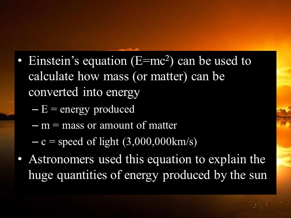 Einstein's equation (E=mc2) can be used to calculate how mass (or matter) can be converted into energy