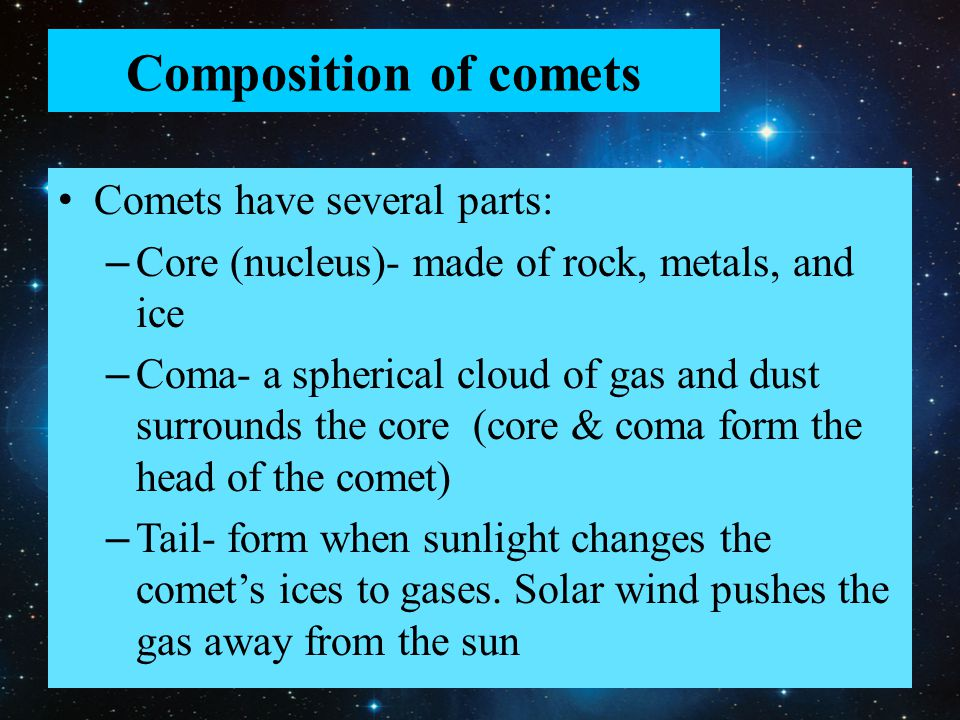 Composition of comets Comets have several parts: