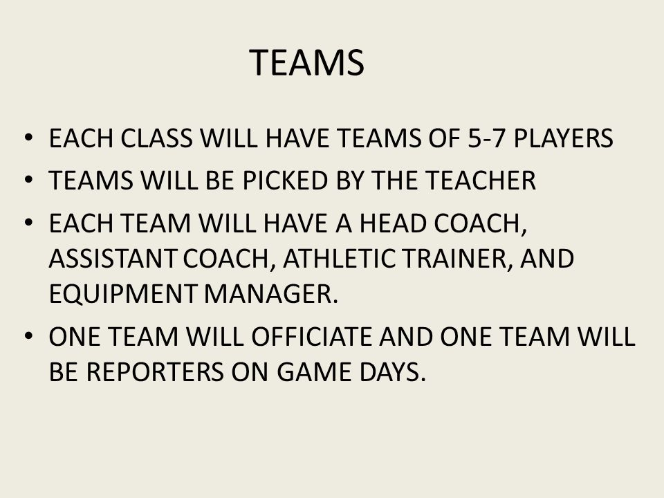 TEAMS EACH CLASS WILL HAVE TEAMS OF 5-7 PLAYERS