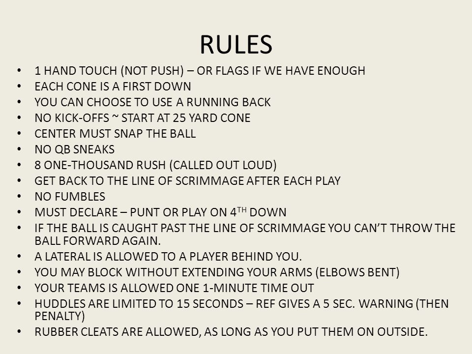 RULES 1 HAND TOUCH (NOT PUSH) – OR FLAGS IF WE HAVE ENOUGH