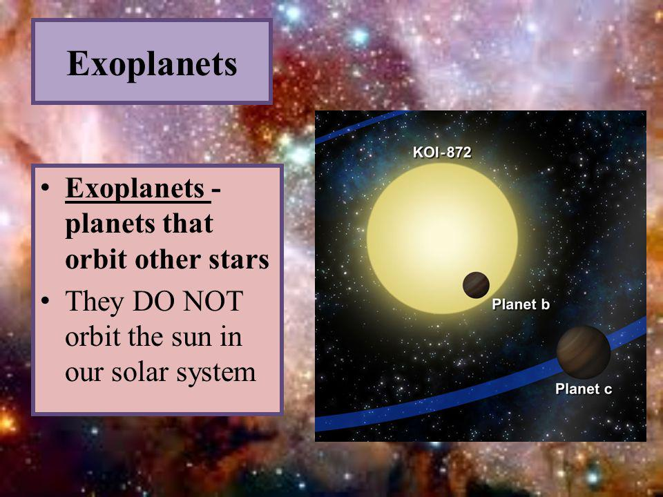 Exoplanets Exoplanets - planets that orbit other stars