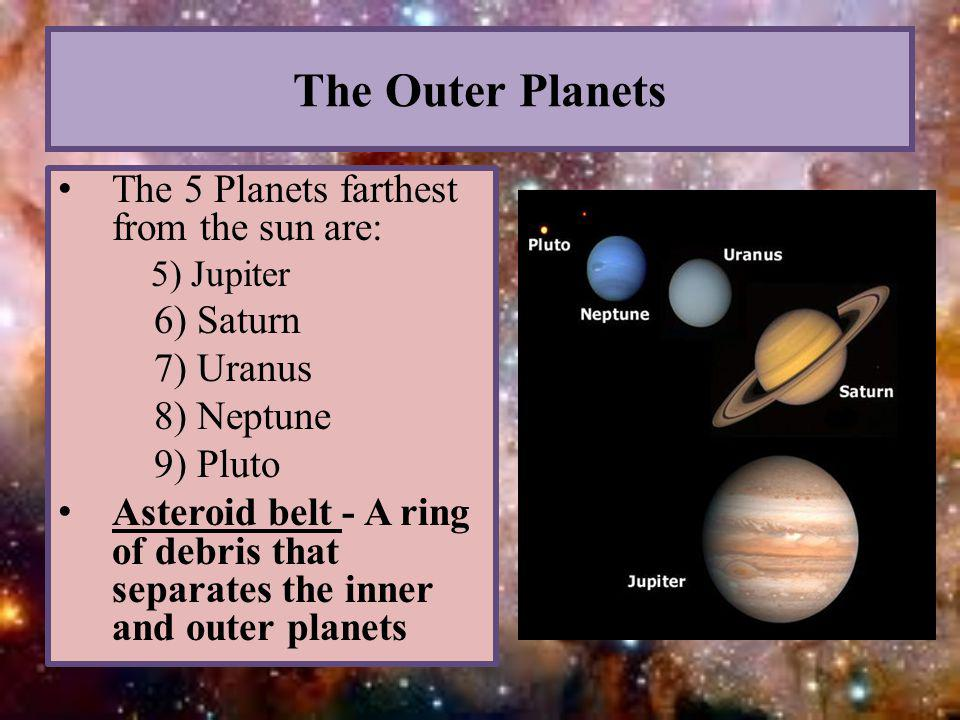 The Outer Planets The 5 Planets farthest from the sun are: 6) Saturn