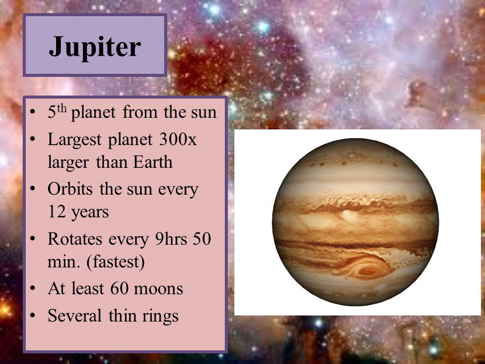 Jupiter 5th planet from the sun Largest planet 300x larger than Earth
