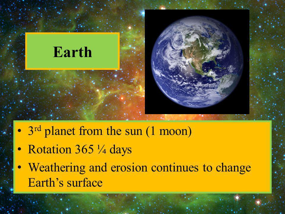 Earth 3rd planet from the sun (1 moon) Rotation 365 ¼ days