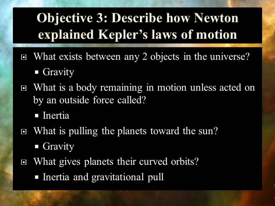Objective 3: Describe how Newton explained Kepler's laws of motion
