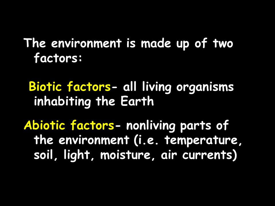 The environment is made up of two factors: