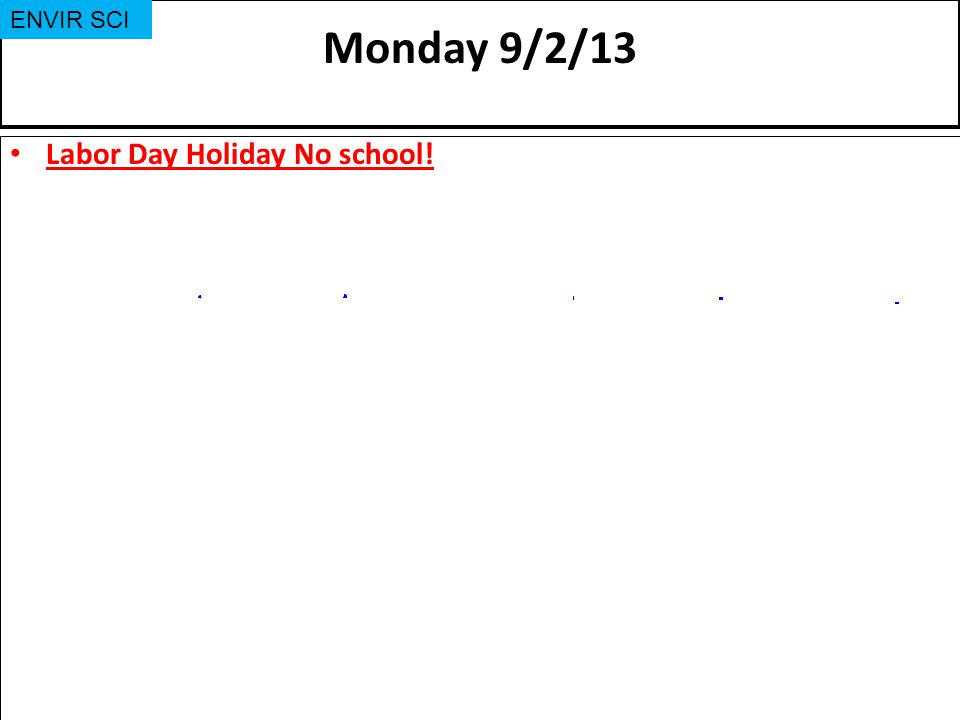 Monday 9/2/13 ENVIR SCI Labor Day Holiday No school!