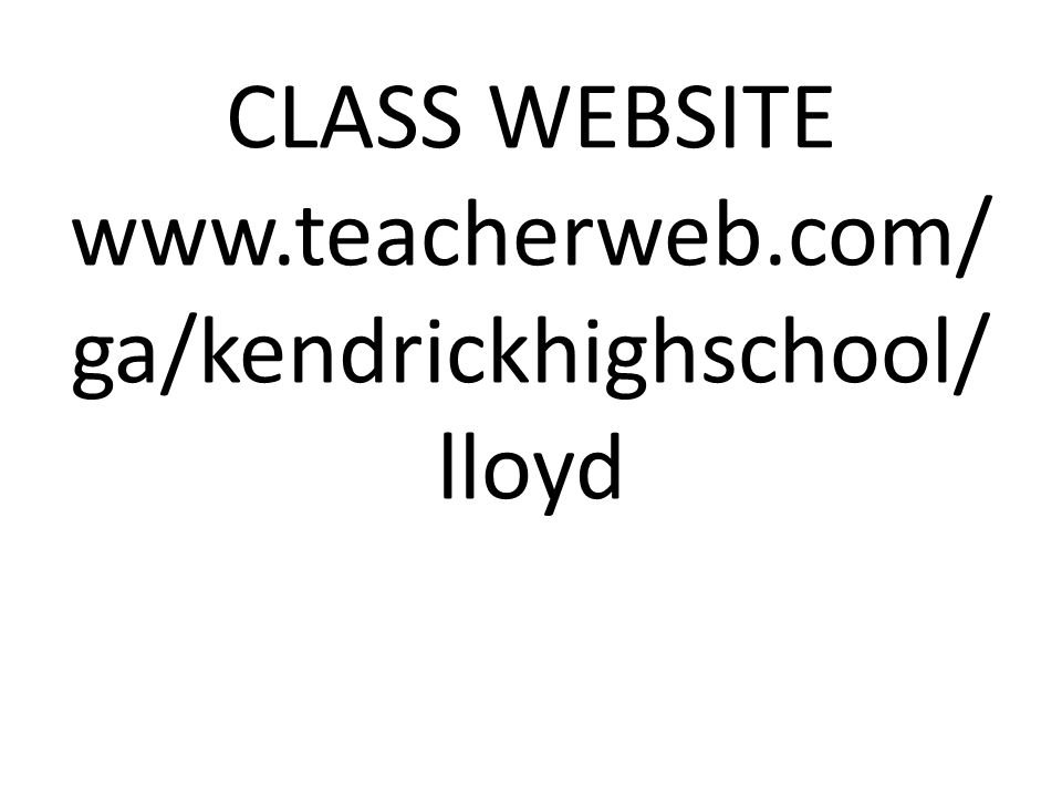 CLASS WEBSITE www.teacherweb.com/ ga/kendrickhighschool/lloyd