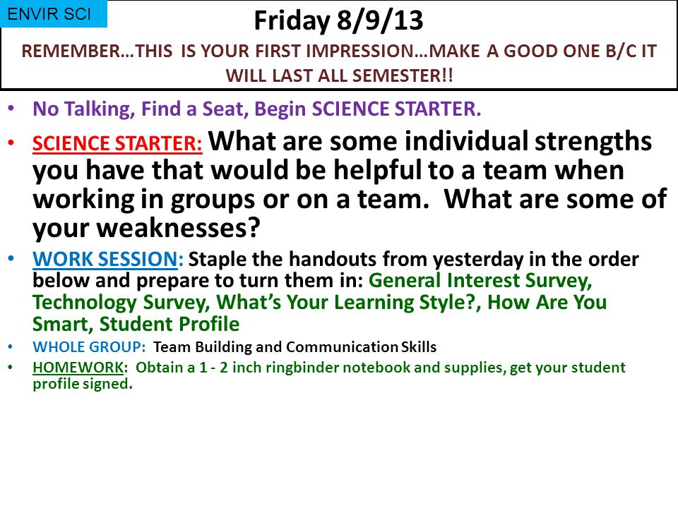 Friday 8/9/13 REMEMBER…THIS IS YOUR FIRST IMPRESSION…MAKE A GOOD ONE B/C IT WILL LAST ALL SEMESTER!!