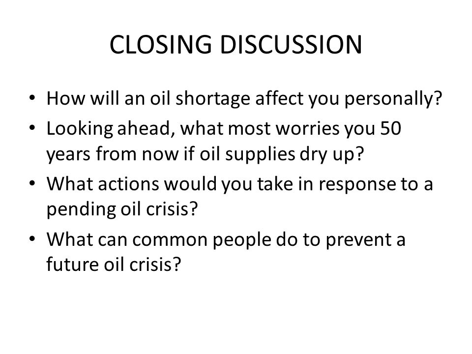 CLOSING DISCUSSION How will an oil shortage affect you personally