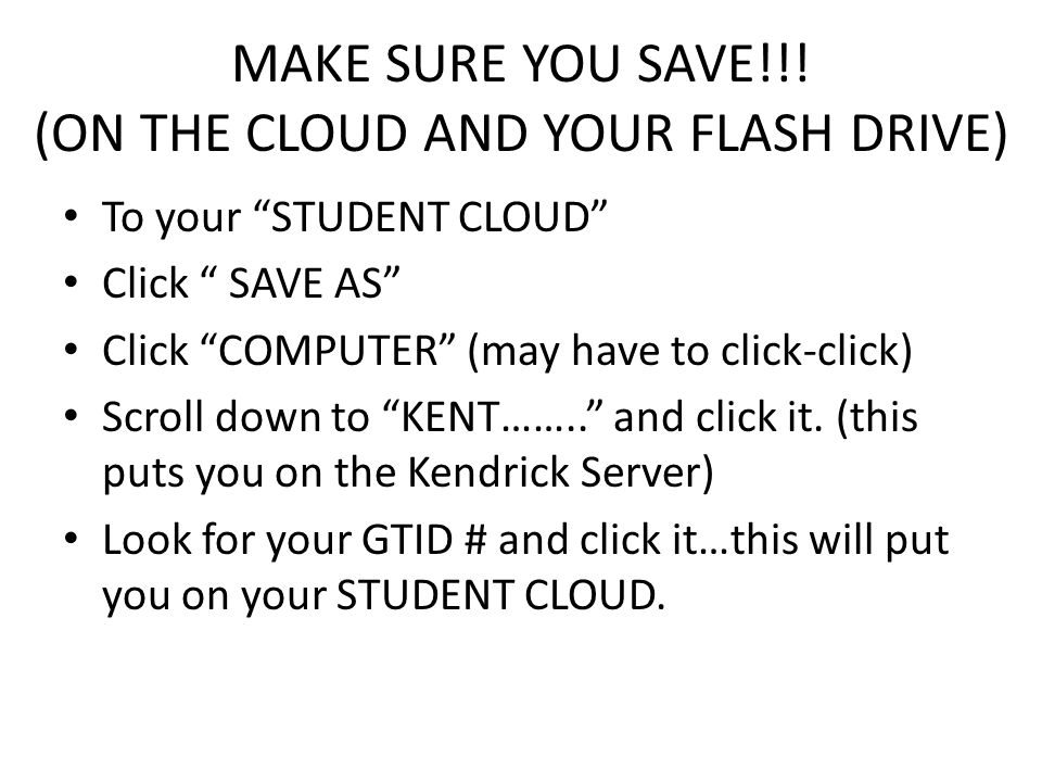 MAKE SURE YOU SAVE!!! (ON THE CLOUD AND YOUR FLASH DRIVE)