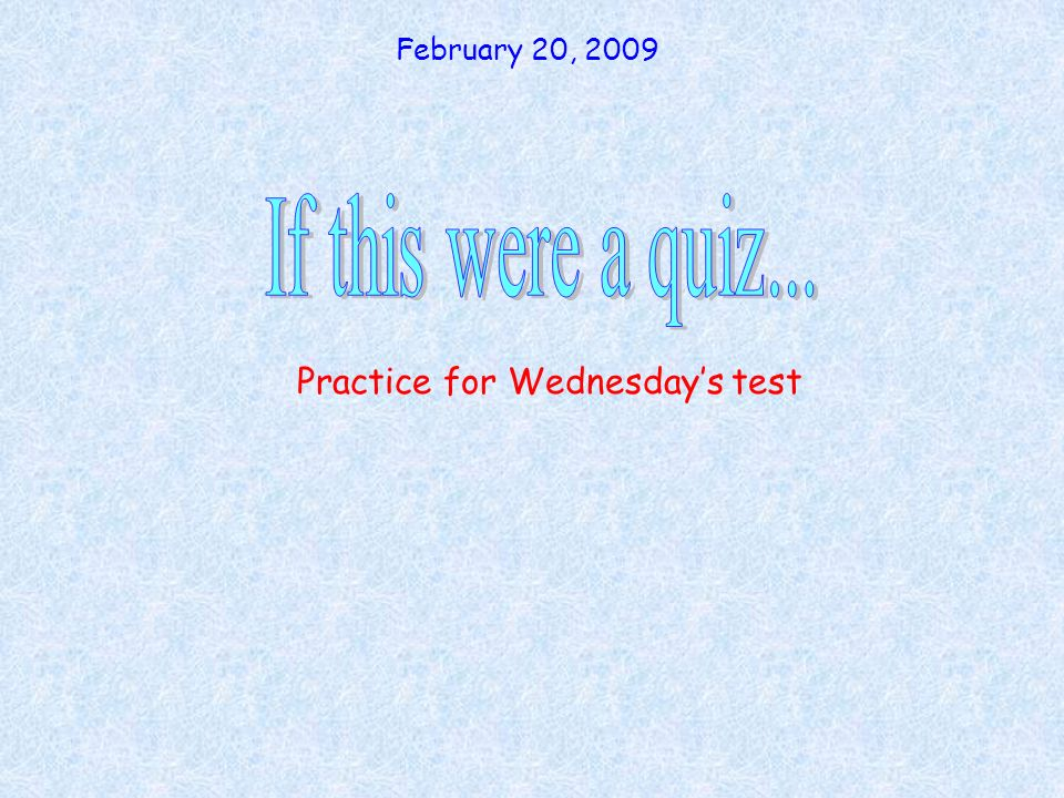 Practice for Wednesday's test