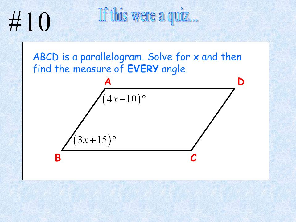 If this were a quiz... ABCD is a parallelogram. Solve for x and then find the measure of EVERY angle.