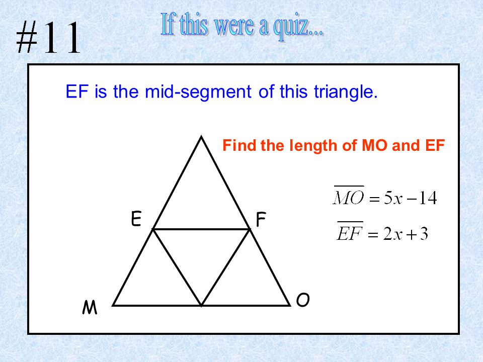 If this were a quiz... EF is the mid-segment of this triangle. E F O M