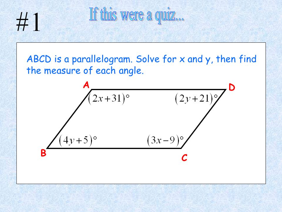 If this were a quiz... ABCD is a parallelogram. Solve for x and y, then find the measure of each angle.