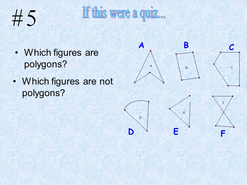 If this were a quiz... Which figures are polygons