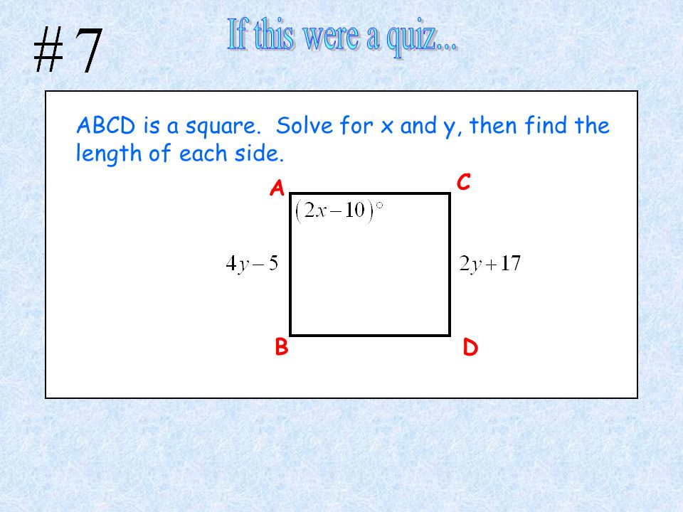 If this were a quiz... ABCD is a square. Solve for x and y, then find the length of each side. C.