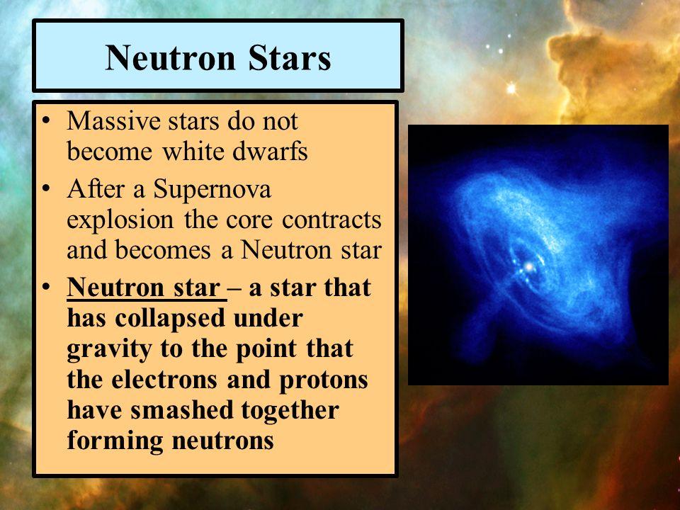 Neutron Stars Massive stars do not become white dwarfs