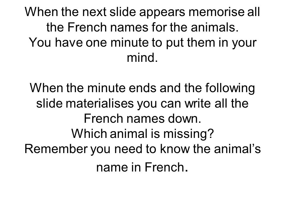 When the next slide appears memorise all the French names for the animals.