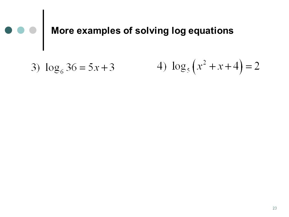 More examples of solving log equations