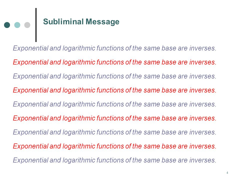 MAT 204 F08 Subliminal Message Exponential and logarithmic functions of the same base are inverses.