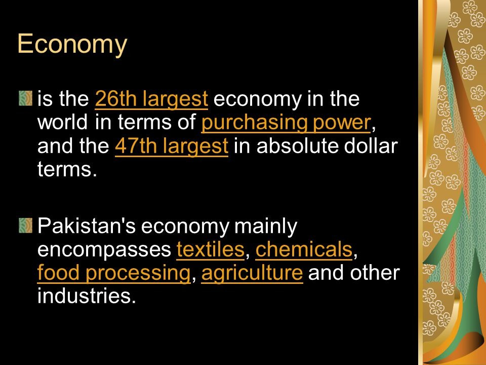 Economy is the 26th largest economy in the world in terms of purchasing power, and the 47th largest in absolute dollar terms.