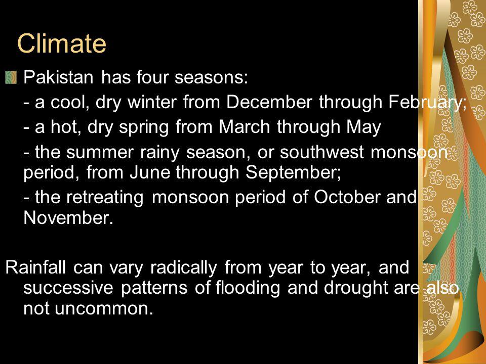 Climate Pakistan has four seasons: