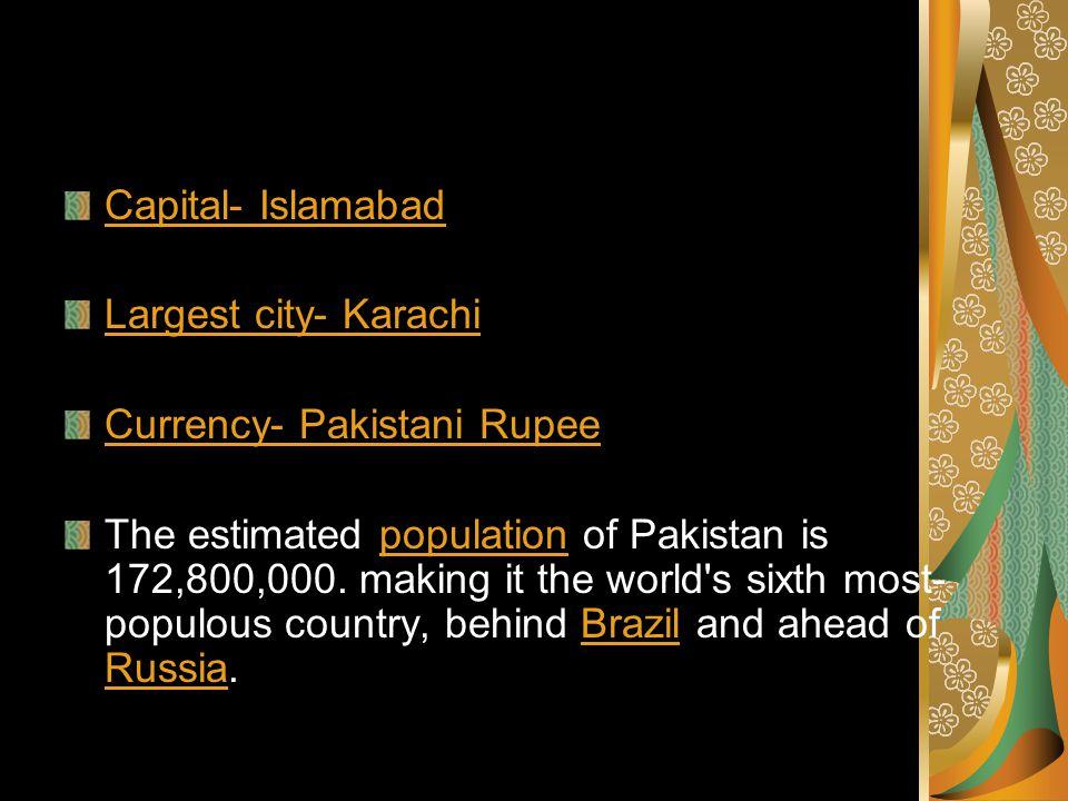Capital- Islamabad Largest city- Karachi. Currency- Pakistani Rupee.