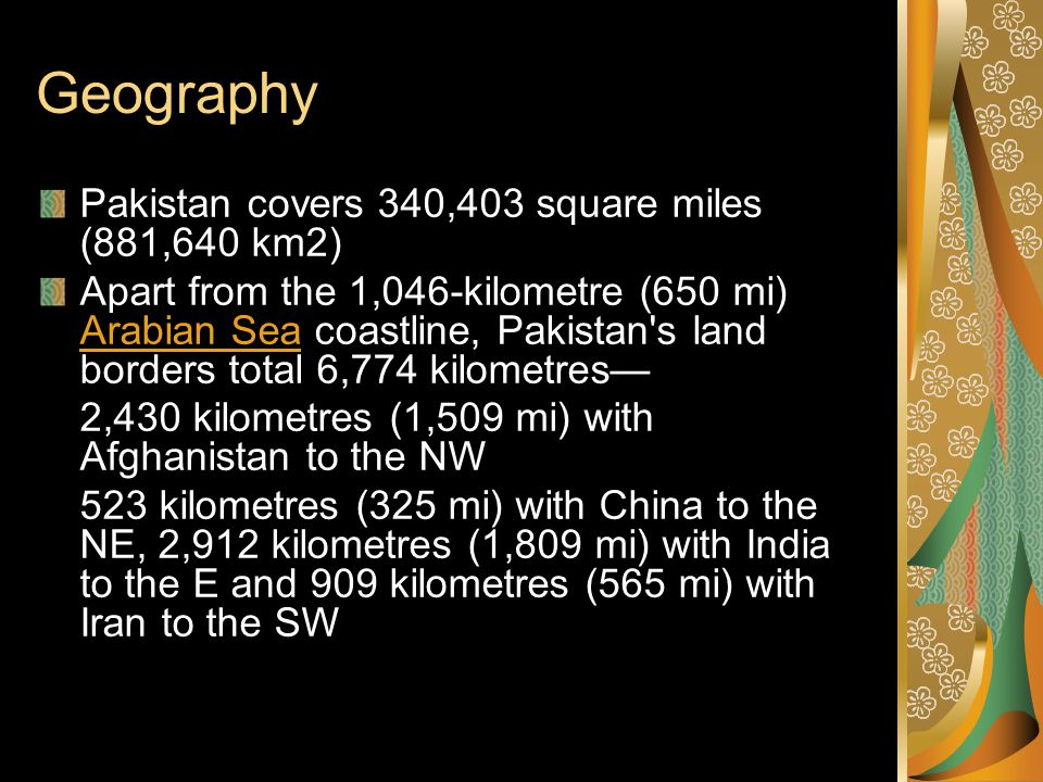 Geography Pakistan covers 340,403 square miles (881,640 km2)