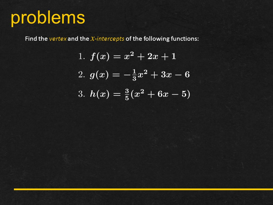 problems Find the vertex and the x-intercepts of the following functions: