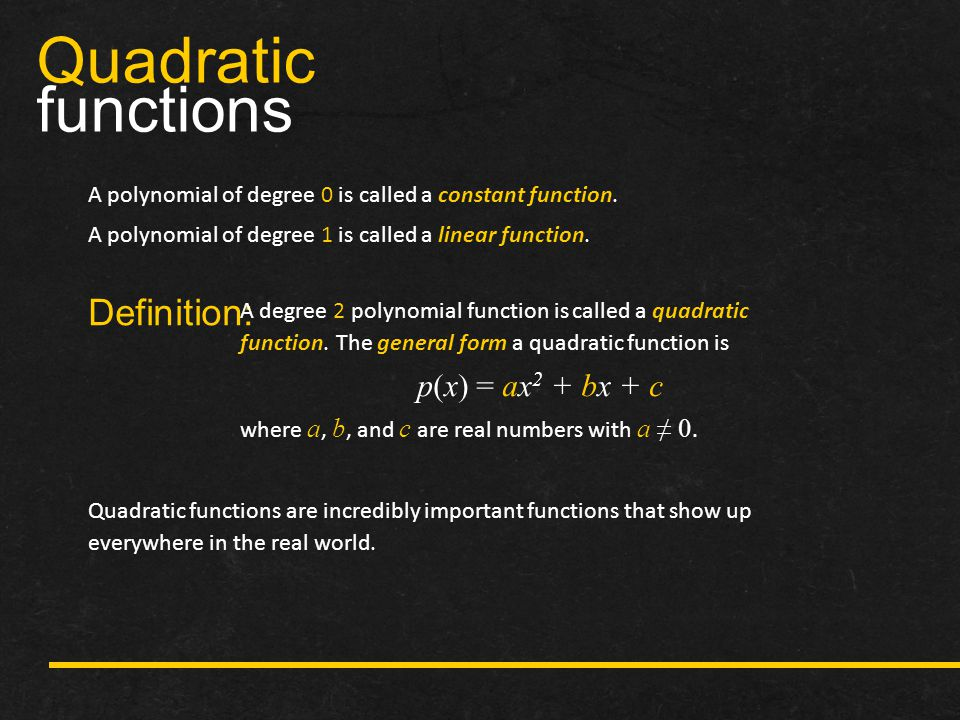 Quadratic functions Definition: p(x) = ax2 + bx + c