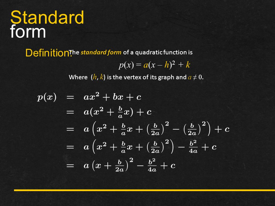 Standard form Definition: p(x) = a(x – h)2 + k