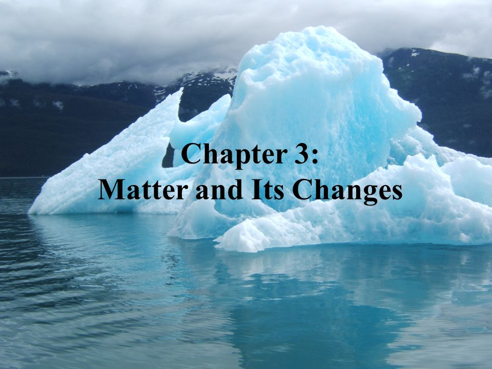 Chapter 3: Matter and Its Changes