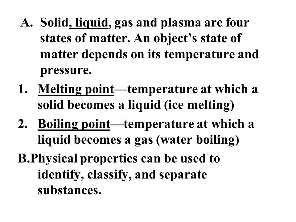 Solid, liquid, gas and plasma are four states of matter