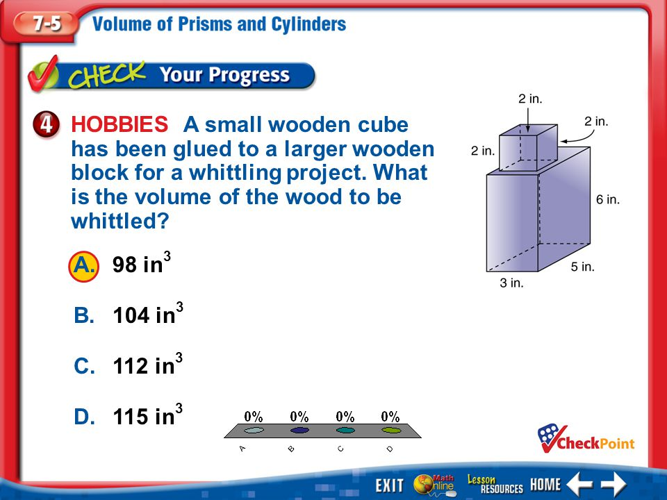 HOBBIES A small wooden cube has been glued to a larger wooden block for a whittling project. What is the volume of the wood to be whittled