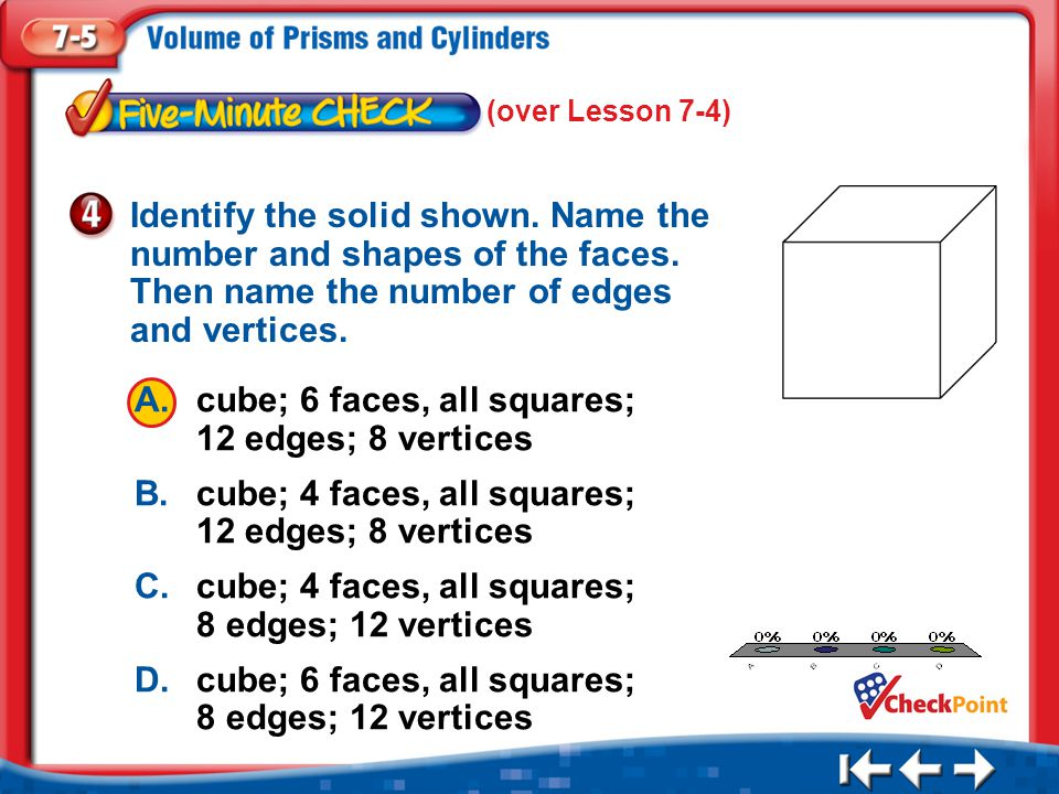 A. cube; 6 faces, all squares; 12 edges; 8 vertices