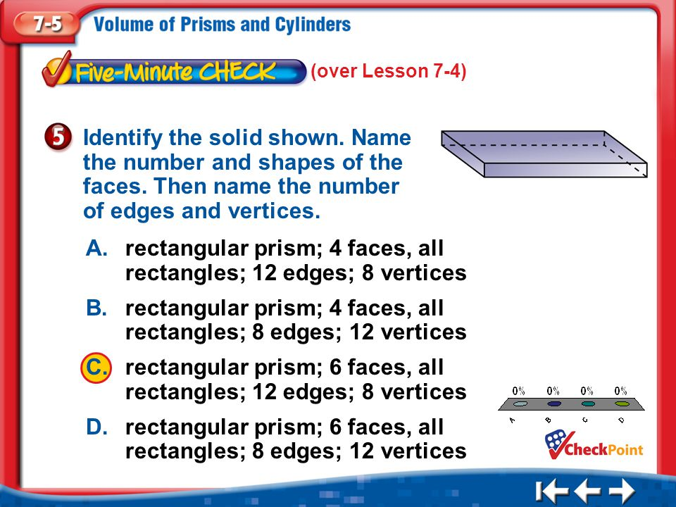 A. rectangular prism; 4 faces, all rectangles; 12 edges; 8 vertices