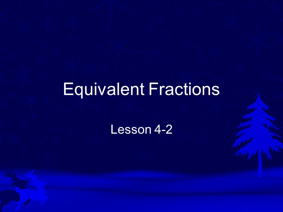 Equivalent Fractions Lesson 4-2