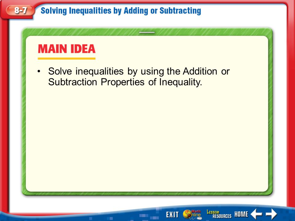 Solve inequalities by using the Addition or Subtraction Properties of Inequality.