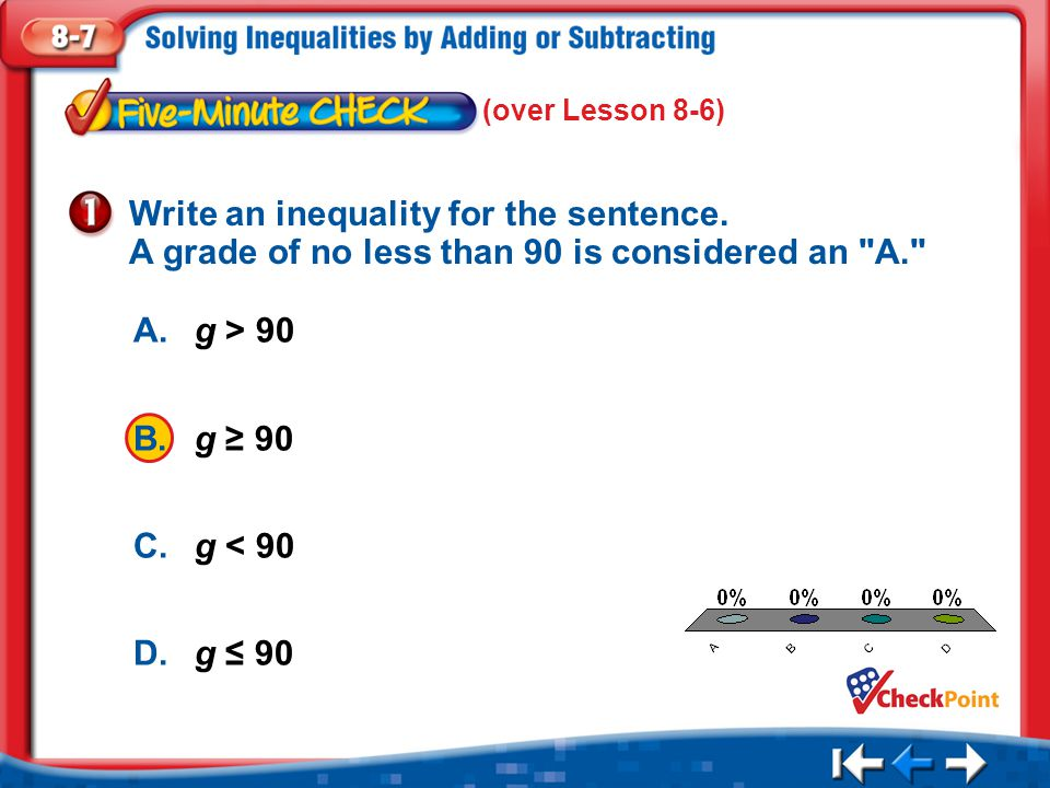 (over Lesson 8-6) Write an inequality for the sentence. A grade of no less than 90 is considered an A.