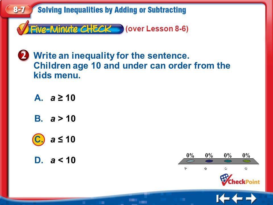 (over Lesson 8-6) Write an inequality for the sentence. Children age 10 and under can order from the kids menu.