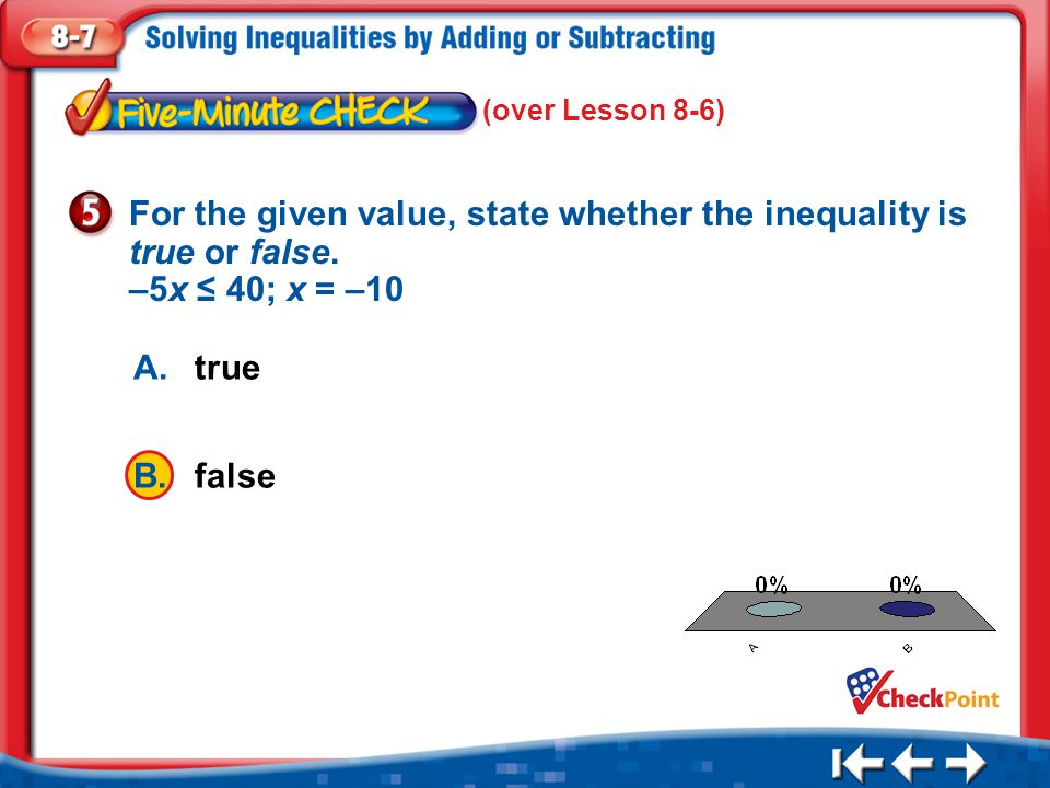(over Lesson 8-6) For the given value, state whether the inequality is true or false. –5x ≤ 40; x = –10.