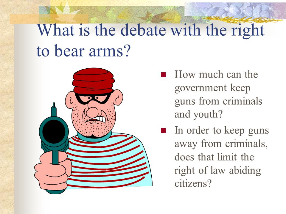 What is the debate with the right to bear arms