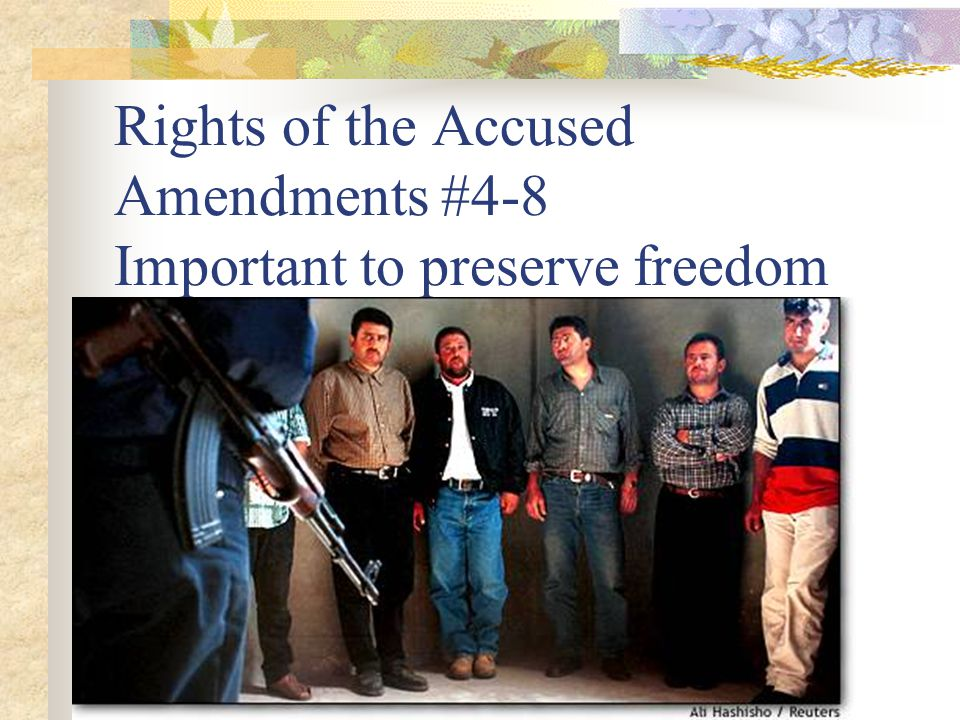 Rights of the Accused Amendments #4-8 Important to preserve freedom